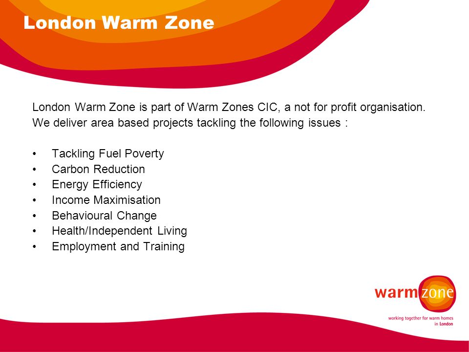 London Warm Zone London Warm Zone is part of Warm Zones CIC, a not for profit organisation.