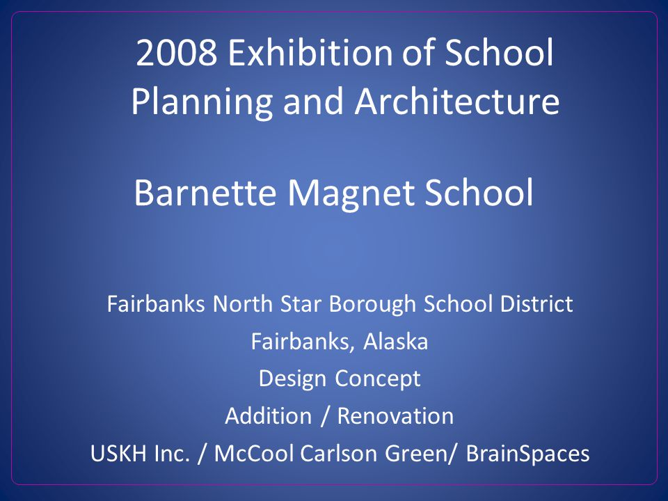 Barnette Magnet School Fairbanks North Star Borough School District Fairbanks, Alaska Design Concept Addition / Renovation USKH Inc.