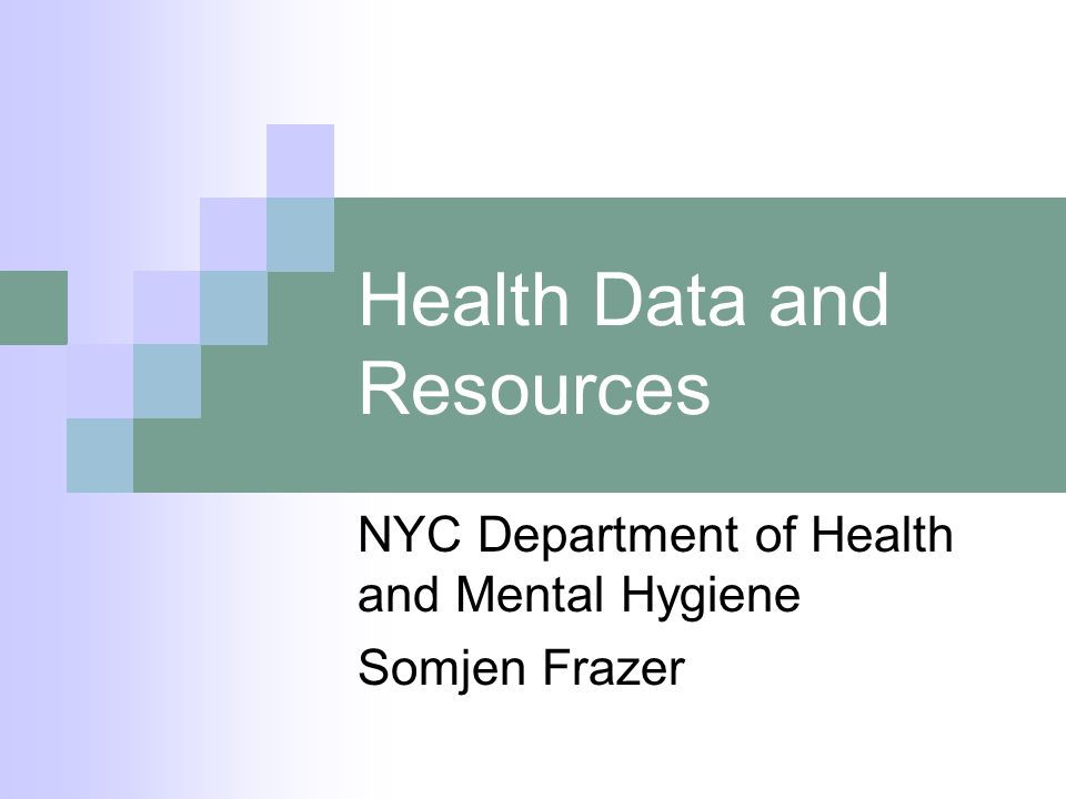Health Data and Resources NYC Department of Health and Mental Hygiene Somjen Frazer