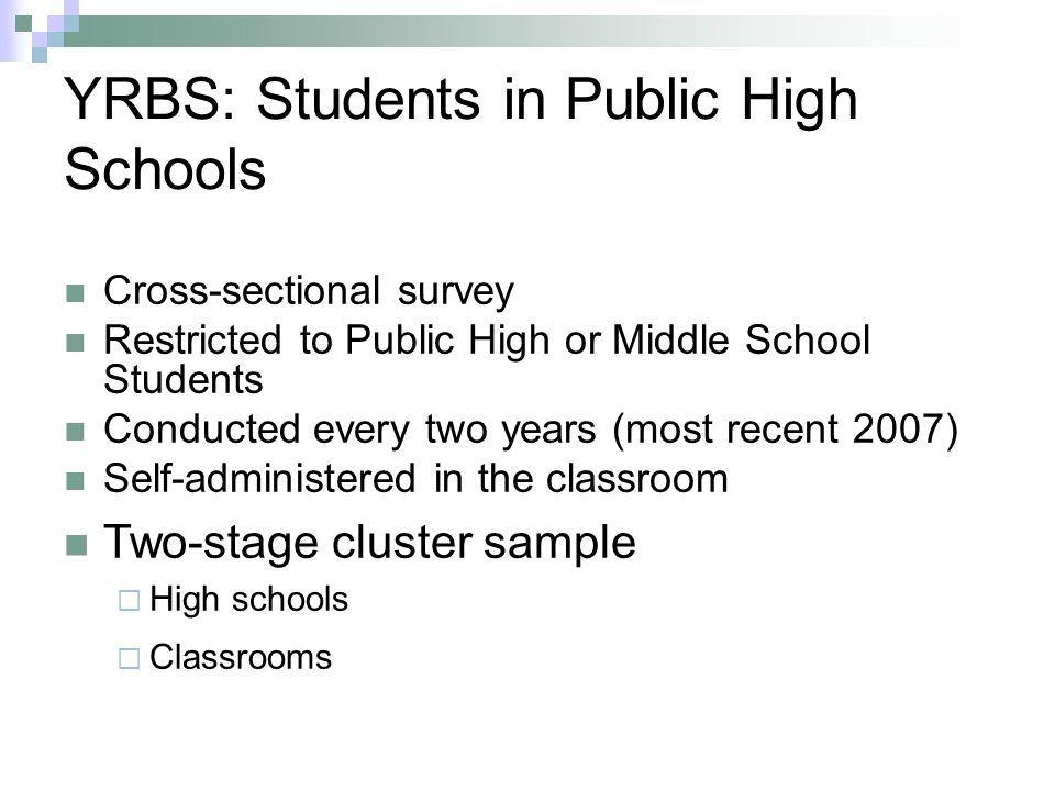 YRBS: Students in Public High Schools Cross-sectional survey Restricted to Public High or Middle School Students Conducted every two years (most recen