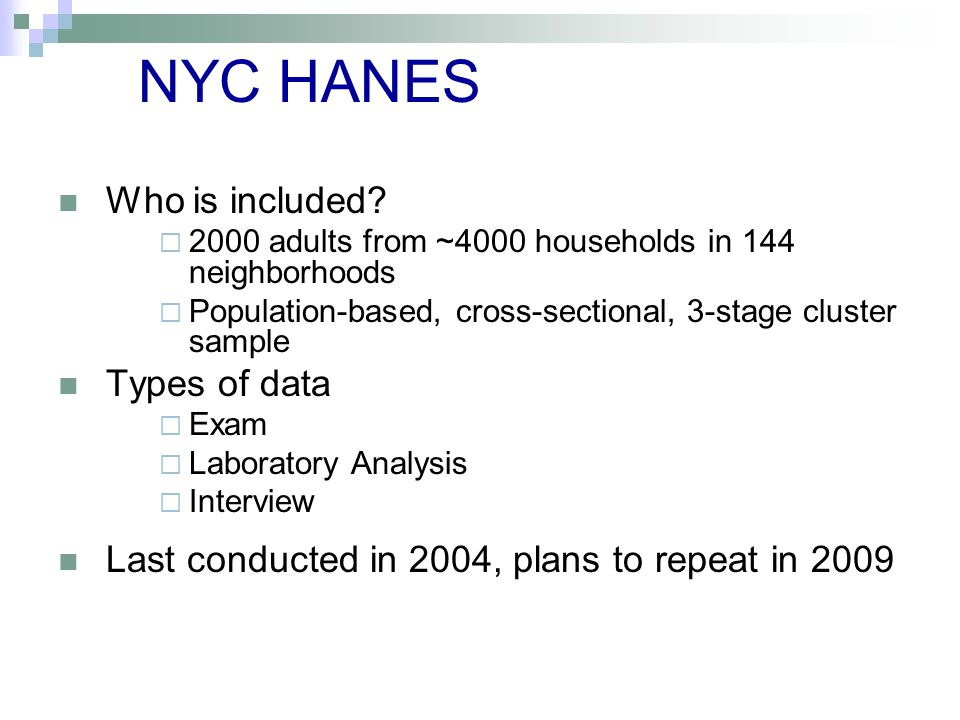 NYC HANES Who is included?  2000 adults from ~4000 households in 144 neighborhoods  Population-based, cross-sectional, 3-stage cluster sample Types