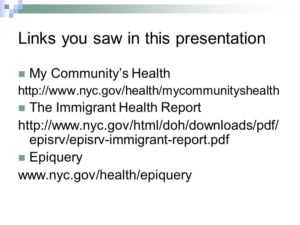 Links you saw in this presentation My Community's Health http://www.nyc.gov/health/mycommunityshealth The Immigrant Health Report http://www.nyc.gov/h