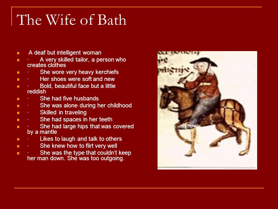 The Wife of Bath A deaf but intelligent woman · A very skilled tailor, a person who creates clothes · She wore very heavy kerchiefs · Her shoes were s