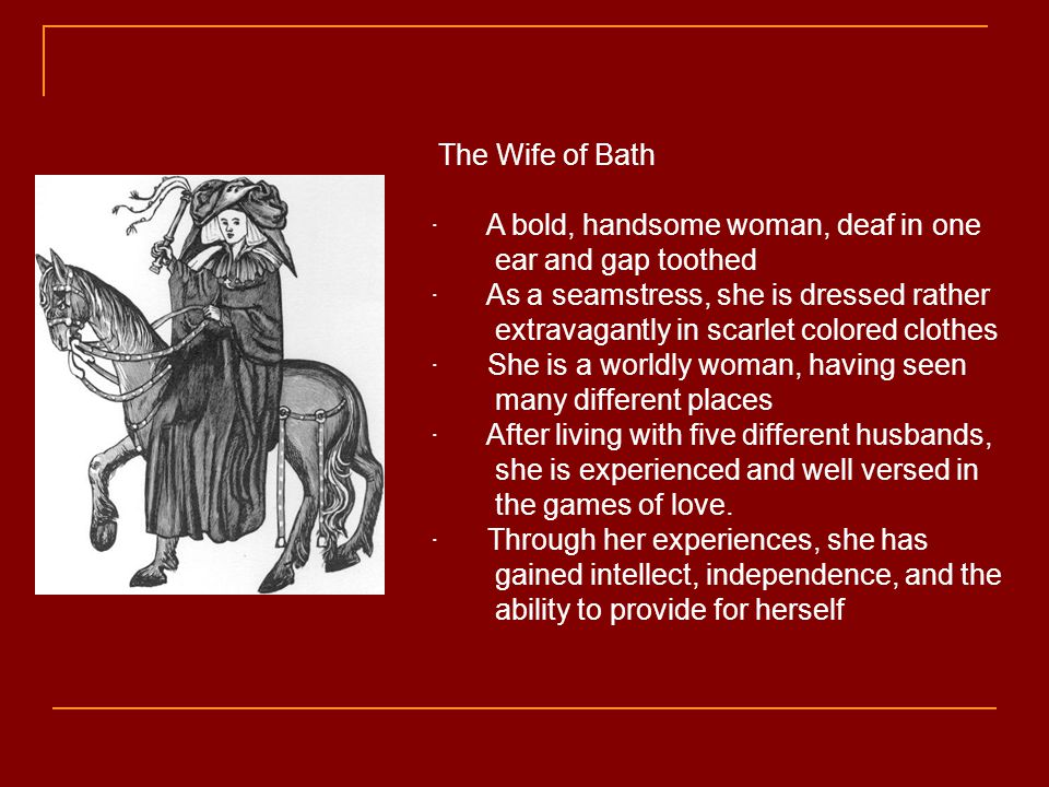 The Wife of Bath · A bold, handsome woman, deaf in one ear and gap toothed · As a seamstress, she is dressed rather extravagantly in scarlet colored c