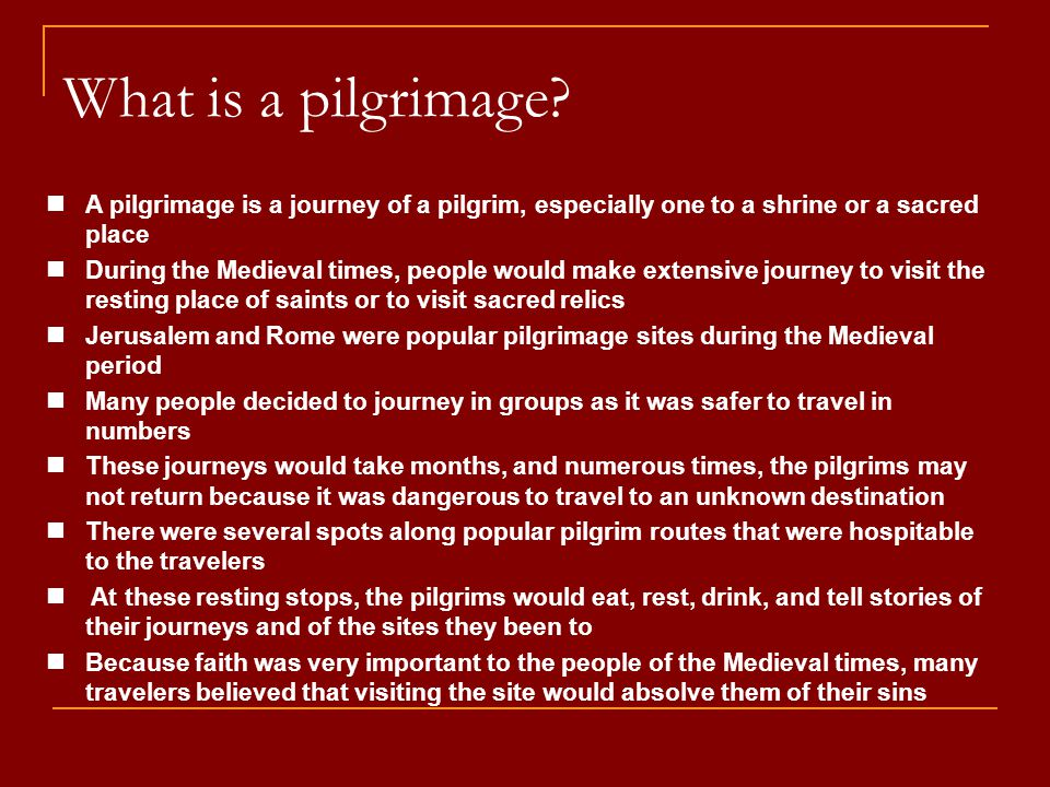 What is a pilgrimage? A pilgrimage is a journey of a pilgrim, especially one to a shrine or a sacred place During the Medieval times, people would mak