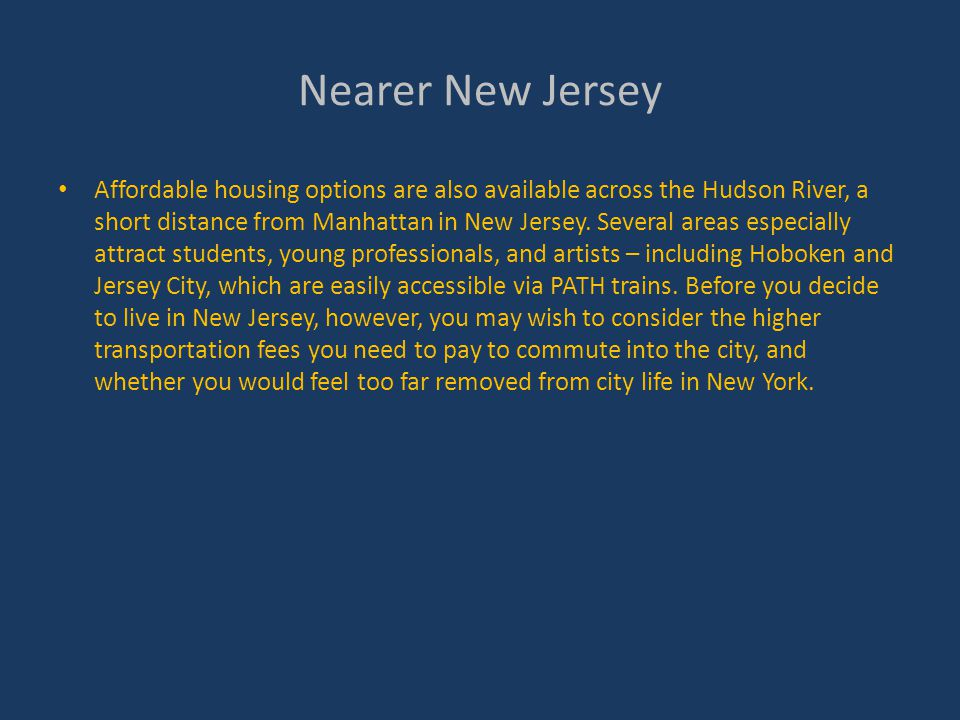 Nearer New Jersey Affordable housing options are also available across the Hudson River, a short distance from Manhattan in New Jersey.