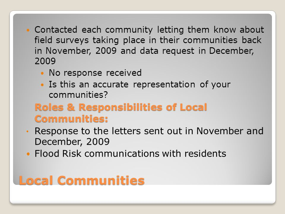 Local Communities Contacted each community letting them know about field surveys taking place in their communities back in November, 2009 and data req