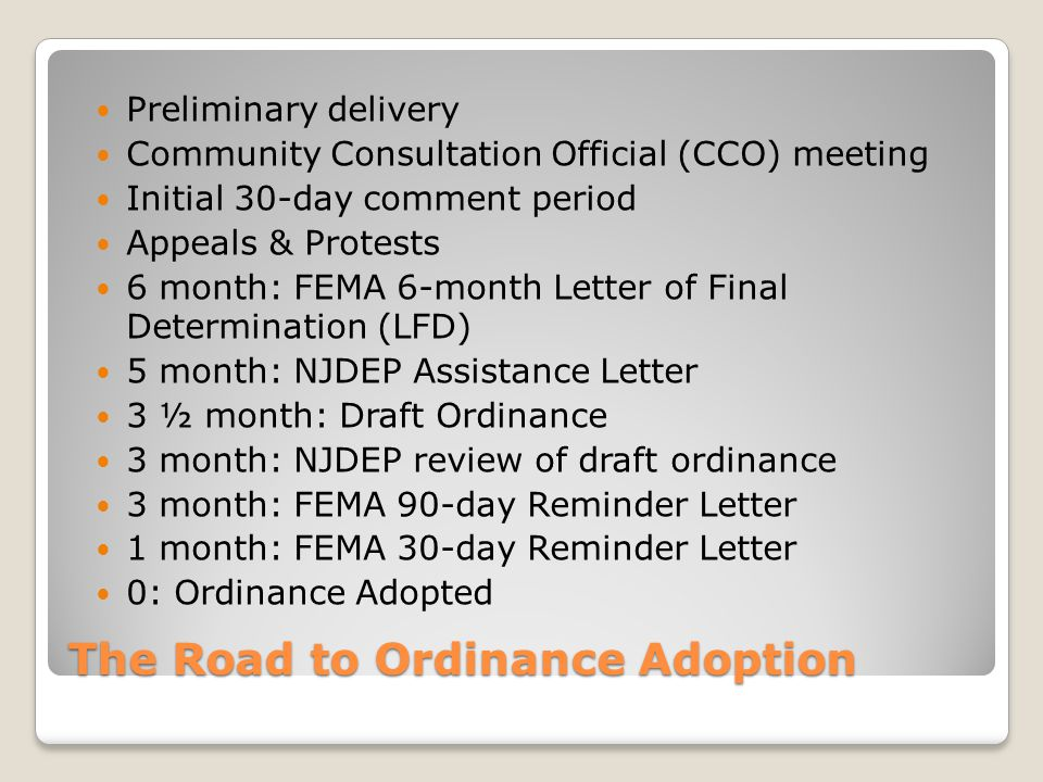 The Road to Ordinance Adoption Preliminary delivery Community Consultation Official (CCO) meeting Initial 30-day comment period Appeals & Protests 6 m
