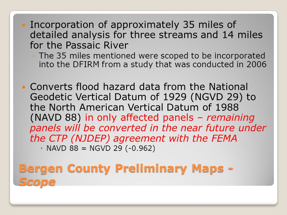 Bergen County Preliminary Maps - Scope Incorporation of approximately 35 miles of detailed analysis for three streams and 14 miles for the Passaic Riv