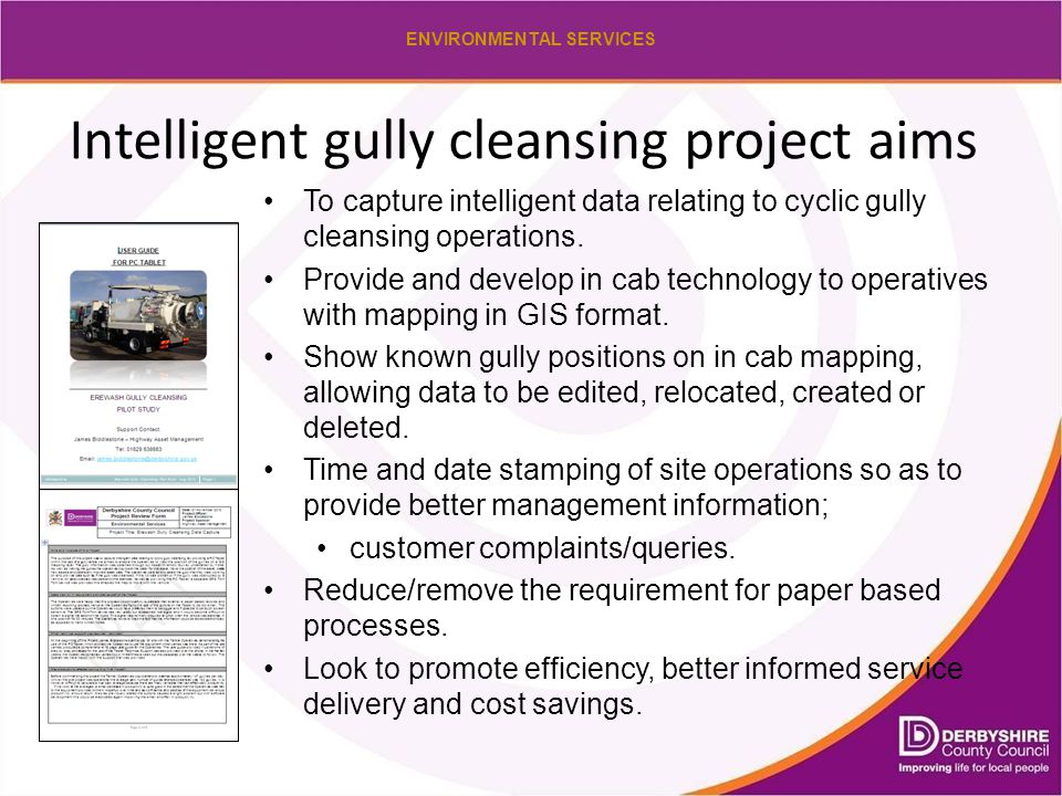 ENVIRONMENTAL SERVICES Intelligent gully cleansing project aims To capture intelligent data relating to cyclic gully cleansing operations.