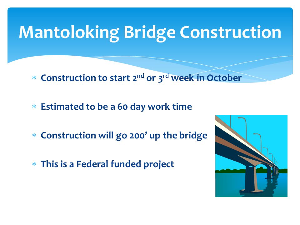  Construction to start 2 nd or 3 rd week in October  Estimated to be a 60 day work time  Construction will go 200' up the bridge  This is a Federa