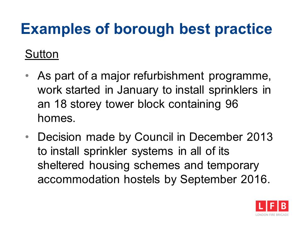Examples of borough best practice Sutton As part of a major refurbishment programme, work started in January to install sprinklers in an 18 storey tow