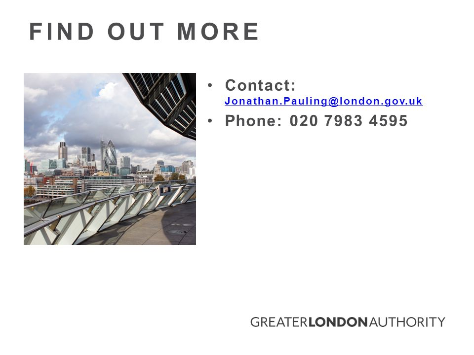 Contact: Jonathan.Pauling@london.gov.uk Jonathan.Pauling@london.gov.uk Phone: 020 7983 4595 FIND OUT MORE