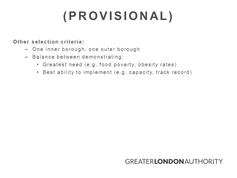 Other selection criteria: –One inner borough, one outer borough –Balance between demonstrating: Greatest need (e.g.
