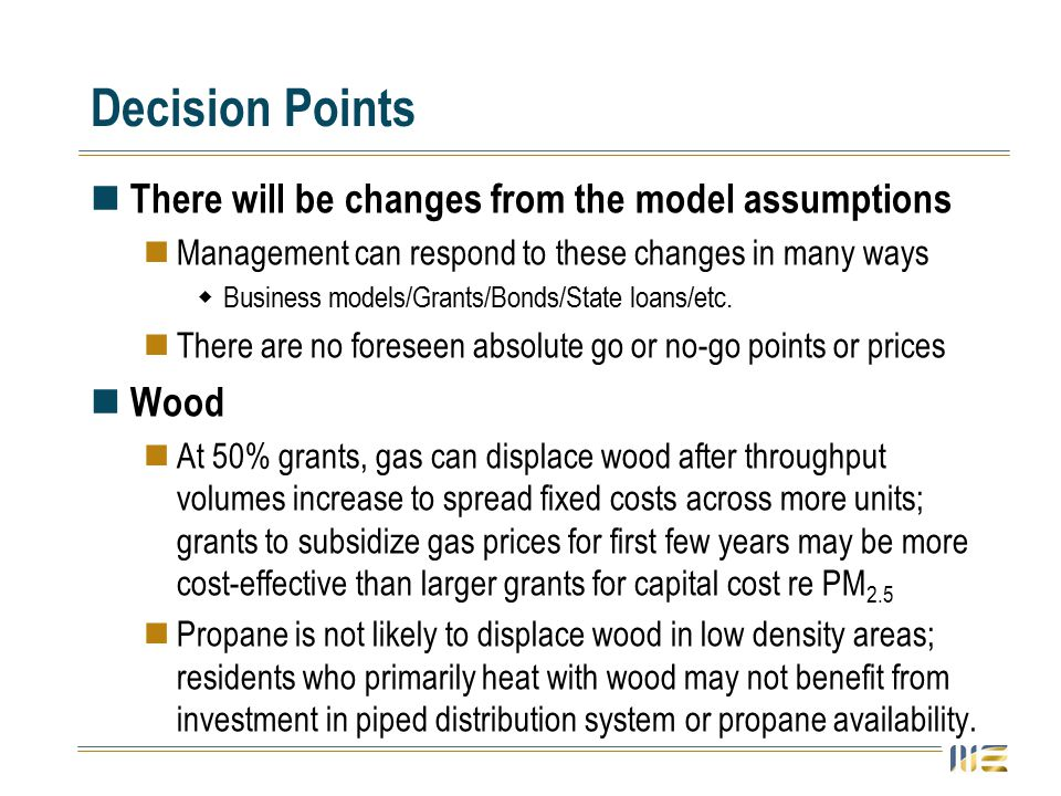 Decision Points There will be changes from the model assumptions Management can respond to these changes in many ways  Business models/Grants/Bonds/State loans/etc.