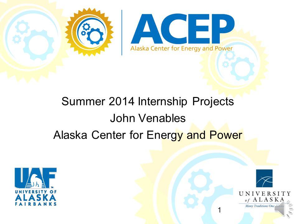 Summer 2014 Internship Projects John Venables Alaska Center for Energy and Power 1