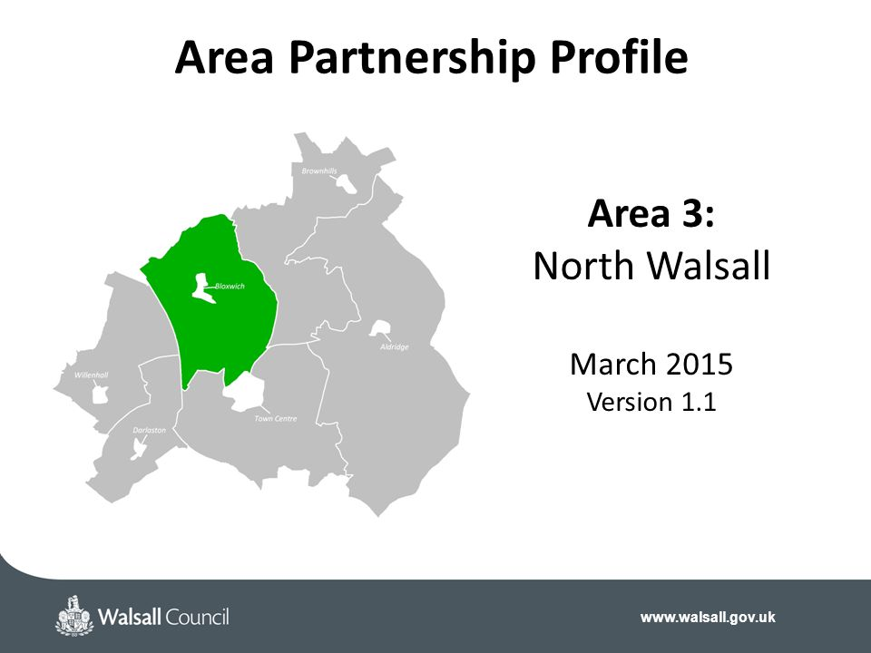 www.walsall.gov.uk Area 3: North Walsall March 2015 Version 1.1 Area Partnership Profile