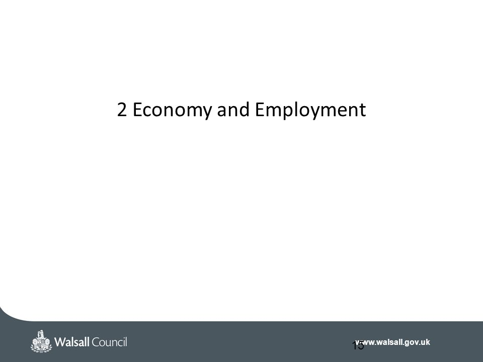 www.walsall.gov.uk 2 Economy and Employment 15