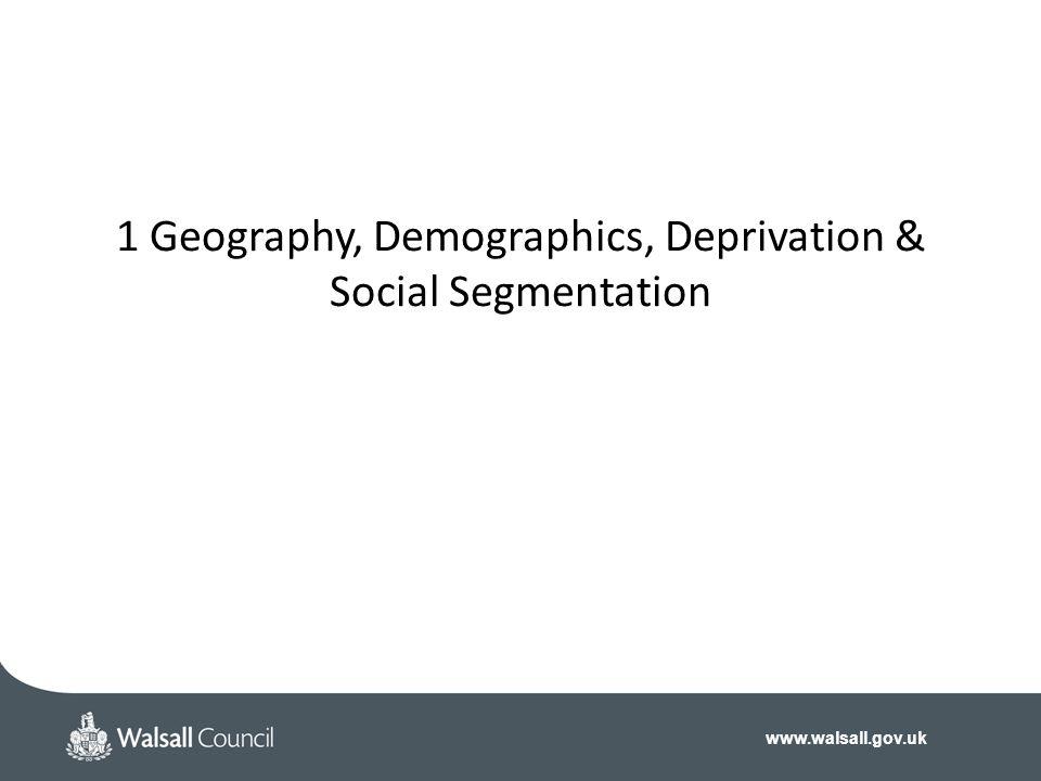 www.walsall.gov.uk 1 Geography, Demographics, Deprivation & Social Segmentation