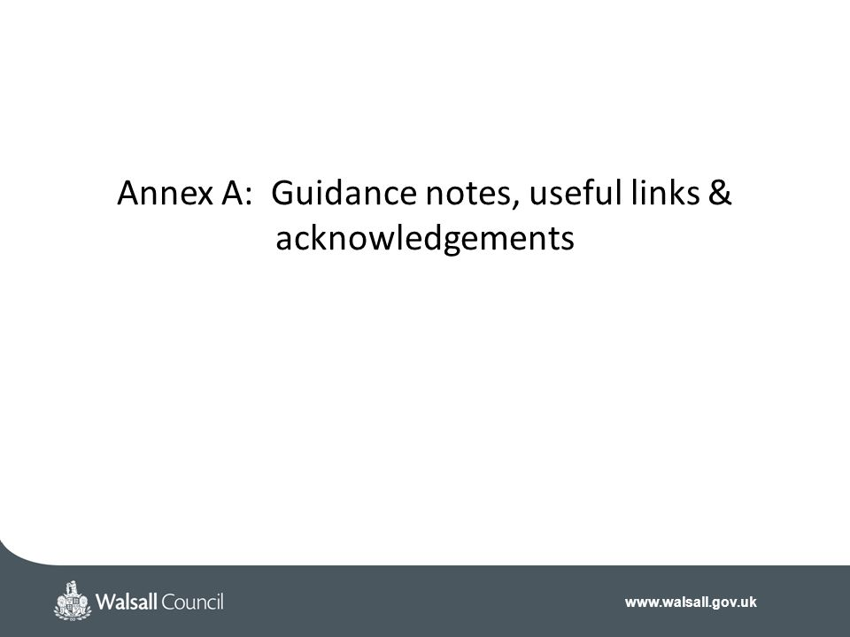 www.walsall.gov.uk Annex A: Guidance notes, useful links & acknowledgements