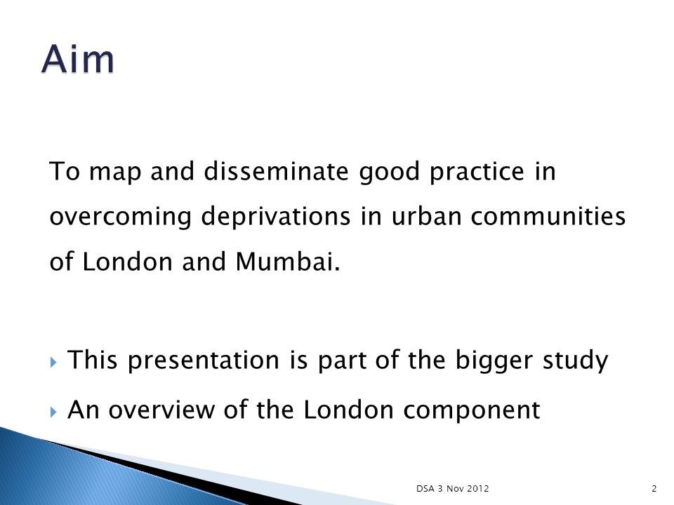 To map and disseminate good practice in overcoming deprivations in urban communities of London and Mumbai.