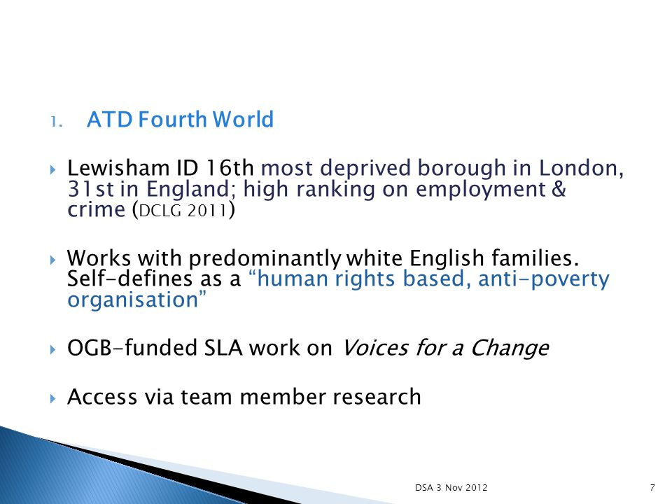 1. ATD Fourth World  Lewisham ID 16th most deprived borough in London, 31st in England; high ranking on employment & crime ( DCLG 2011 )  Works with