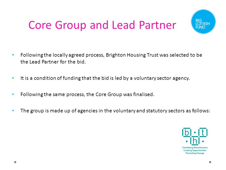 Core Group and Lead Partner Following the locally agreed process, Brighton Housing Trust was selected to be the Lead Partner for the bid.