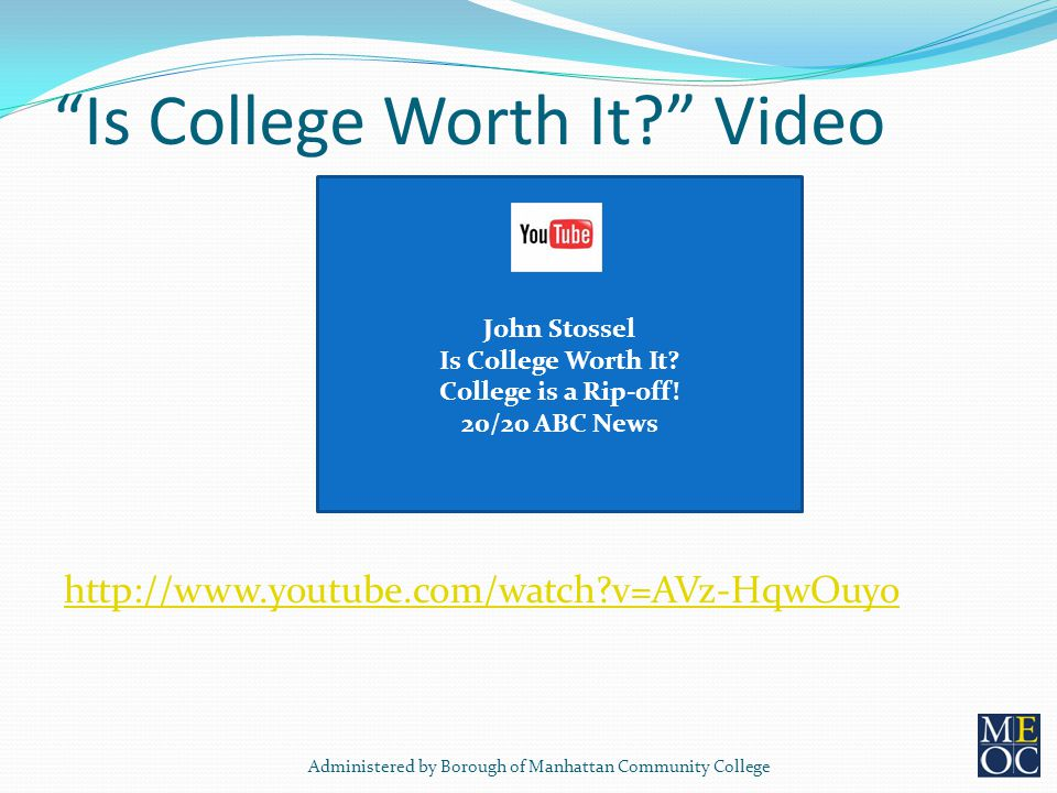 Is College Worth It Video http://www.youtube.com/watch v=AVz-HqwOuyo John Stossel Is College Worth It.