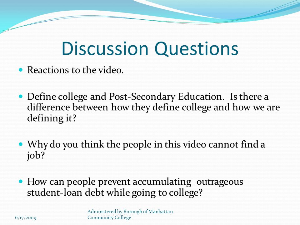 Discussion Questions Reactions to the video. Define college and Post-Secondary Education.
