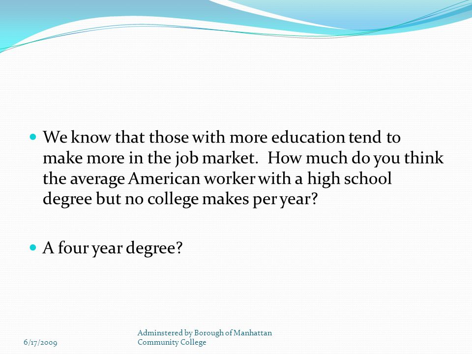 We know that those with more education tend to make more in the job market.