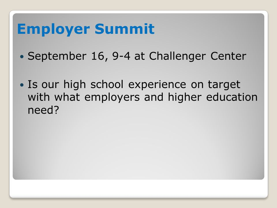 September 16, 9-4 at Challenger Center Is our high school experience on target with what employers and higher education need.