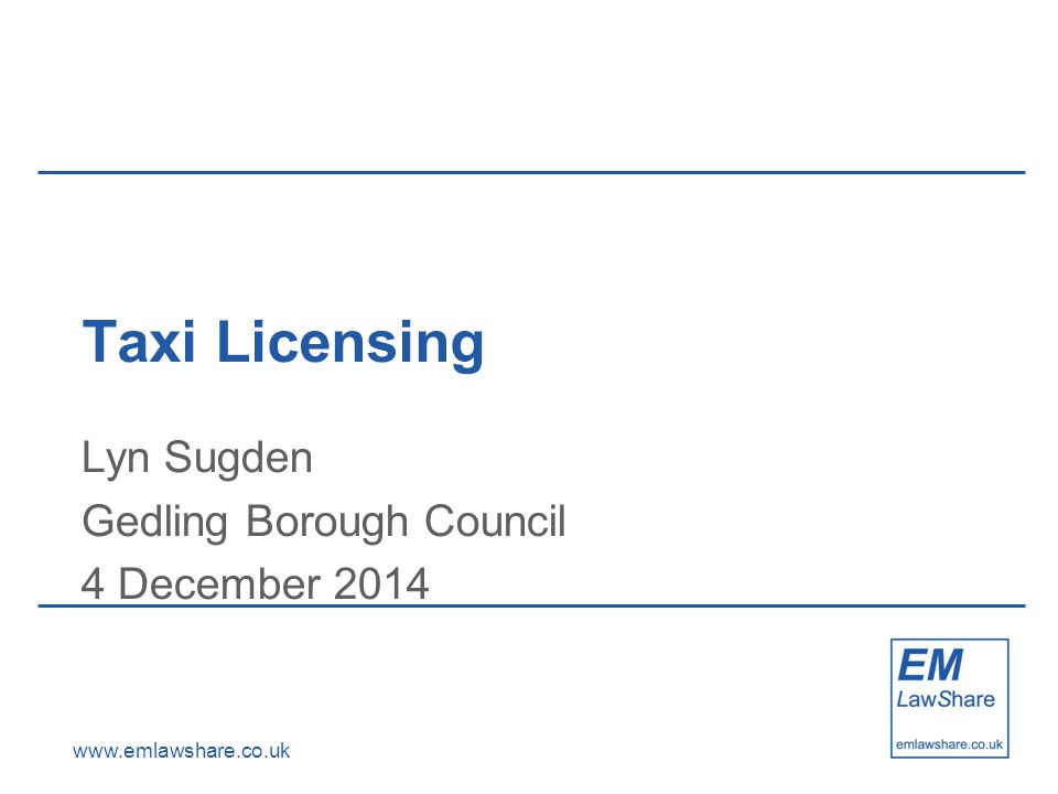 www.emlawshare.co.uk Taxi Licensing Lyn Sugden Gedling Borough Council 4 December 2014