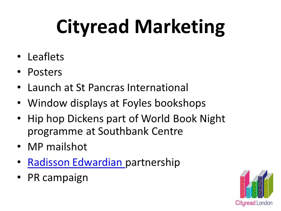 Cityread Marketing Leaflets Posters Launch at St Pancras International Window displays at Foyles bookshops Hip hop Dickens part of World Book Night programme at Southbank Centre MP mailshot Radisson Edwardian partnership Radisson Edwardian PR campaign