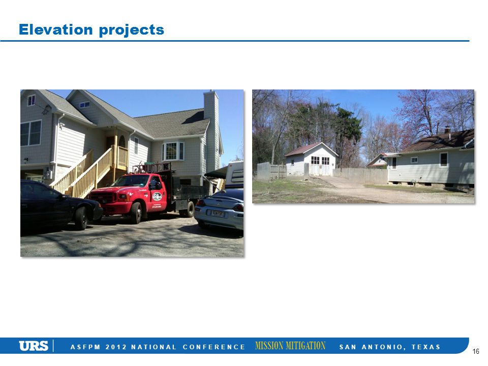 ASFPM 2012 NATIONAL CONFERENCE MISSION MITIGATION SAN ANTONIO, TEXAS Elevation projects 16