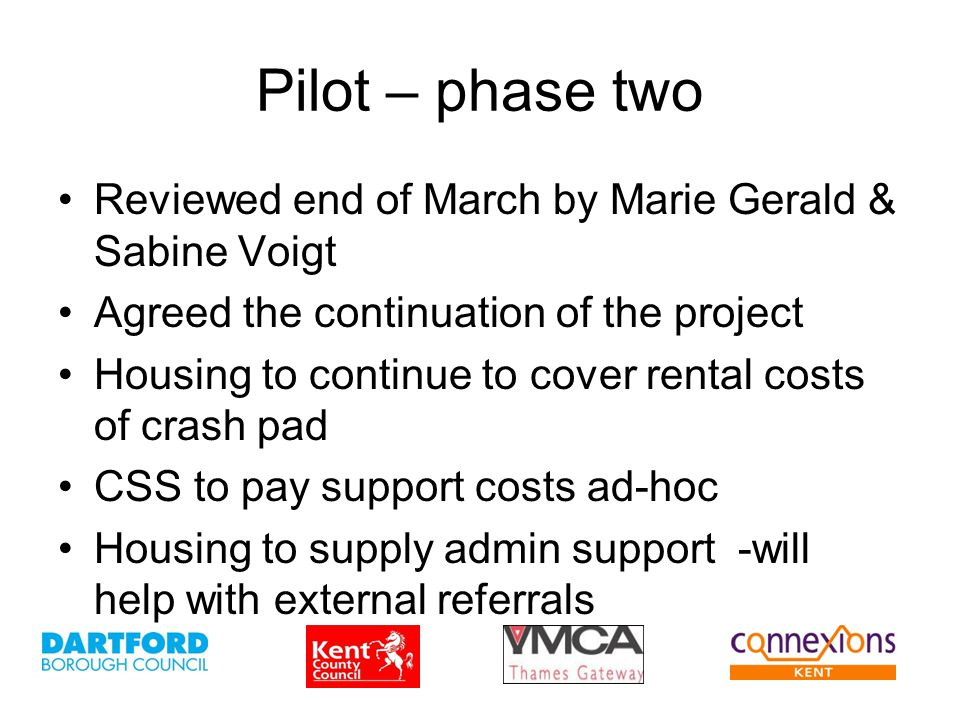Pilot – phase two Reviewed end of March by Marie Gerald & Sabine Voigt Agreed the continuation of the project Housing to continue to cover rental cost