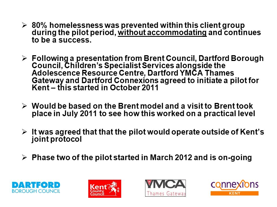  80% homelessness was prevented within this client group during the pilot period, without accommodating and continues to be a success.