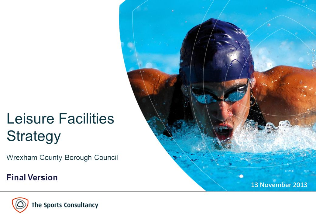 1 Leisure Facilities Strategy Wrexham County Borough Council Final Version 13 November 2013