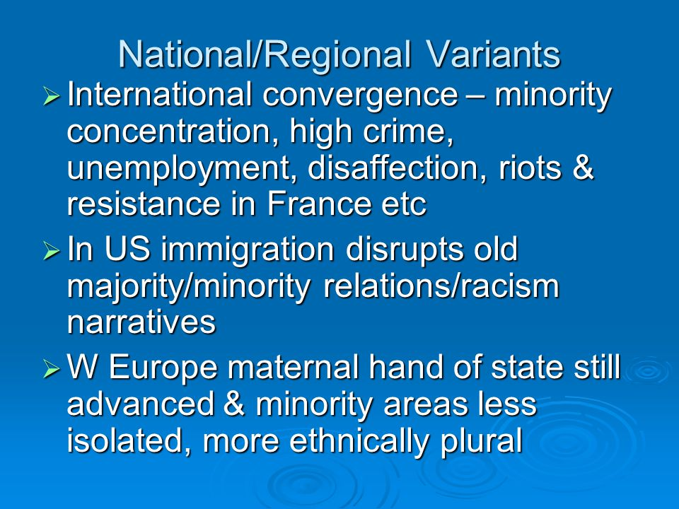 National/Regional Variants  International convergence – minority concentration, high crime, unemployment, disaffection, riots & resistance in France