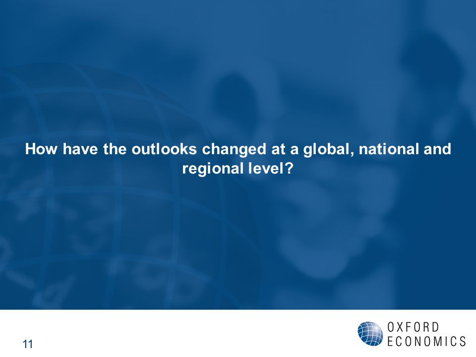 How have the outlooks changed at a global, national and regional level? 11