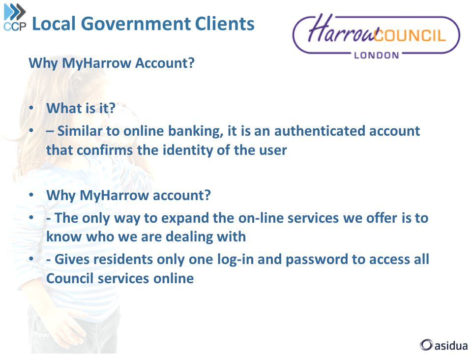 Local Government Clients Why MyHarrow Account. What is it.