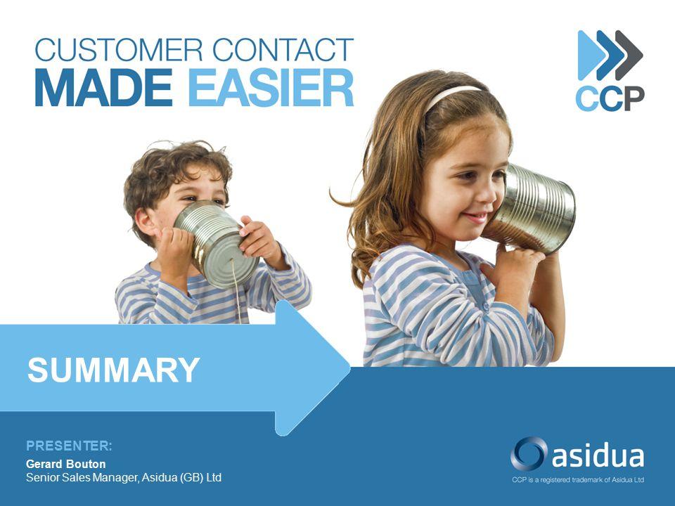 PRESENTER: Gerard Bouton Senior Sales Manager, Asidua (GB) Ltd SUMMARY
