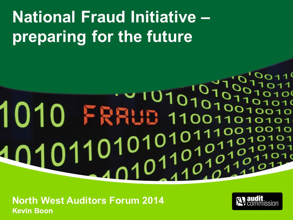 National Fraud Initiative – preparing for the future North West Auditors Forum 2014 Kevin Boon