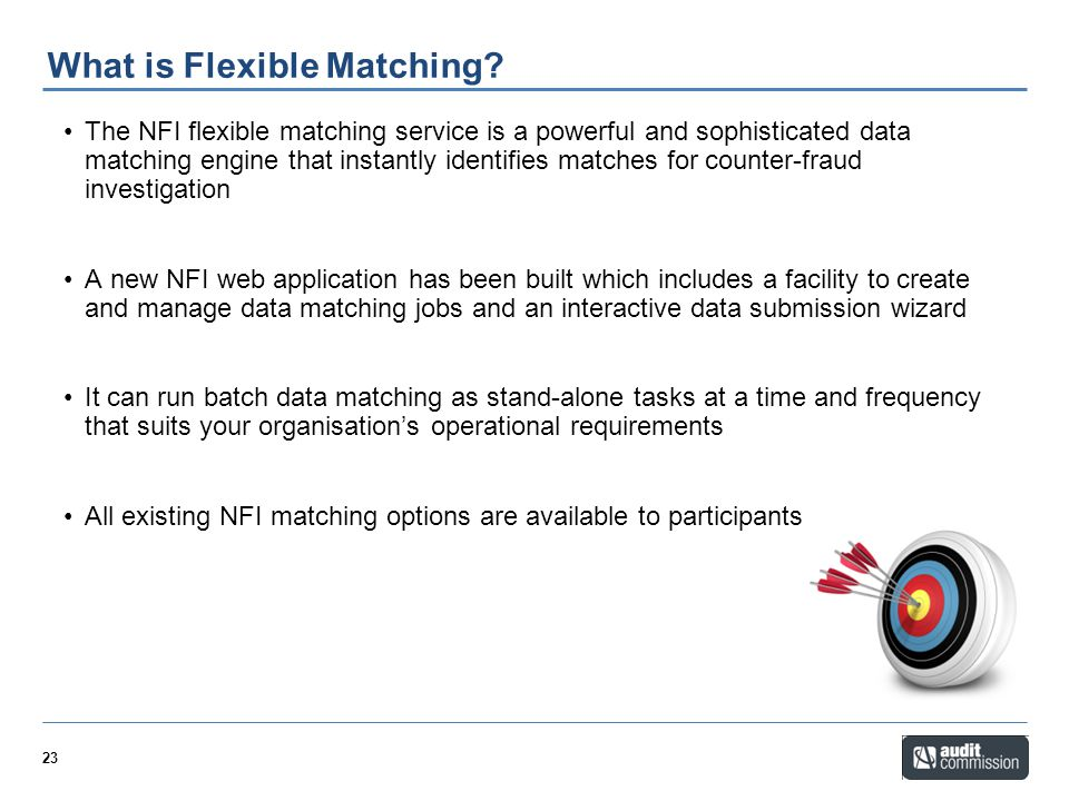 23 The NFI flexible matching service is a powerful and sophisticated data matching engine that instantly identifies matches for counter-fraud investig