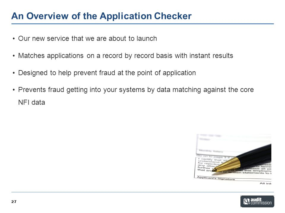 An Overview of the Application Checker 27 Our new service that we are about to launch Matches applications on a record by record basis with instant re