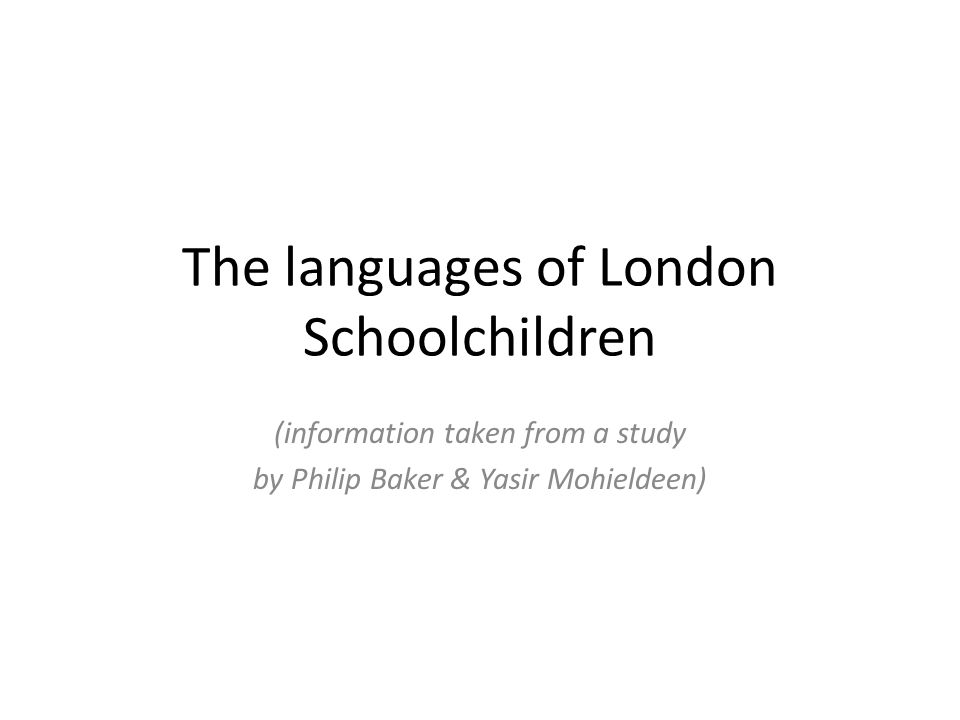 The languages of London Schoolchildren (information taken from a study by Philip Baker & Yasir Mohieldeen)