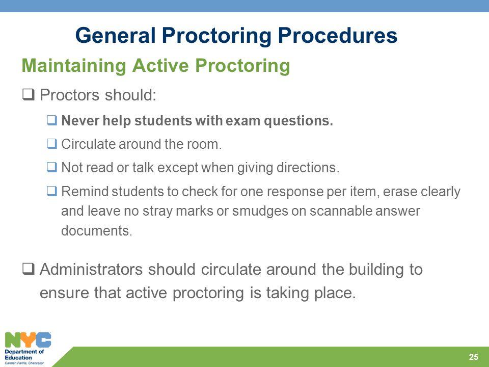 General Proctoring Procedures Maintaining Active Proctoring  Proctors should:  Never help students with exam questions.