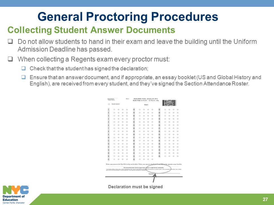 General Proctoring Procedures Collecting Student Answer Documents  Do not allow students to hand in their exam and leave the building until the Uniform Admission Deadline has passed.