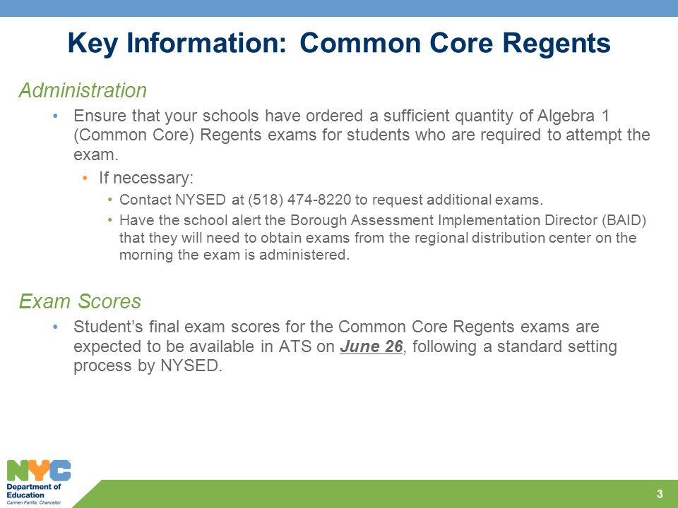 Key Information: Common Core Regents Administration Ensure that your schools have ordered a sufficient quantity of Algebra 1 (Common Core) Regents exams for students who are required to attempt the exam.