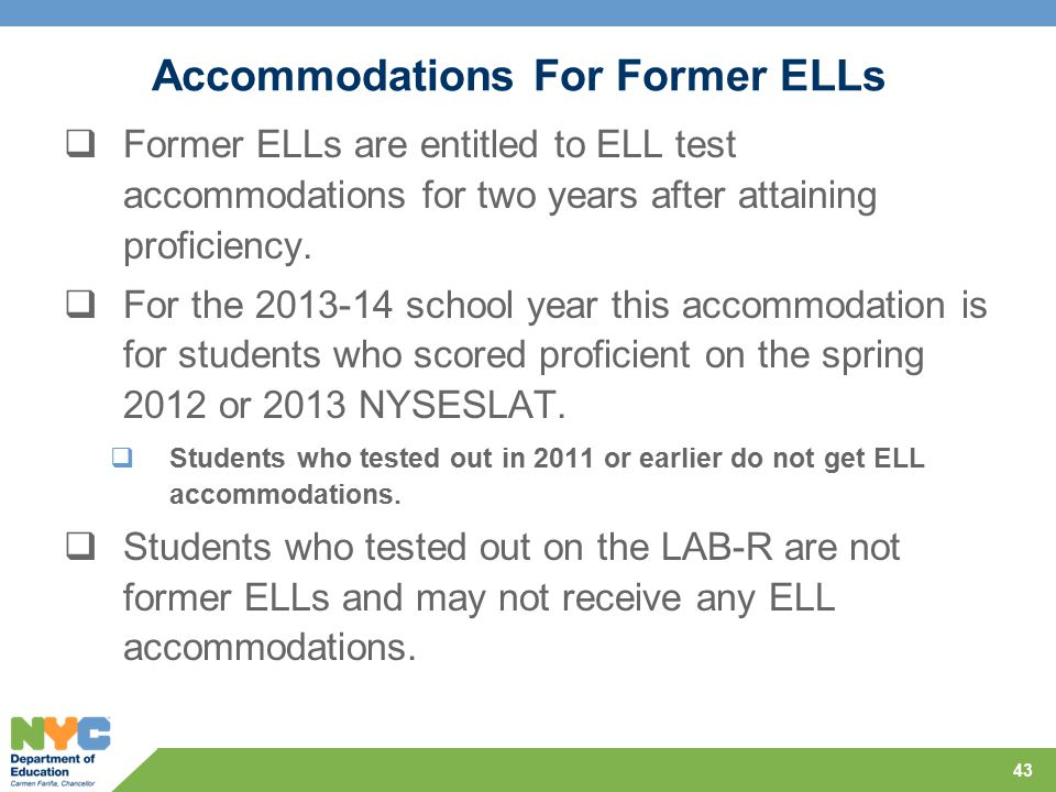 Accommodations For Former ELLs  Former ELLs are entitled to ELL test accommodations for two years after attaining proficiency.