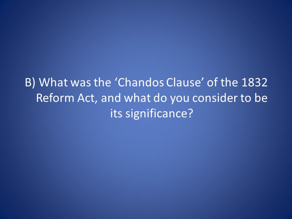 B) What was the 'Chandos Clause' of the 1832 Reform Act, and what do you consider to be its significance?